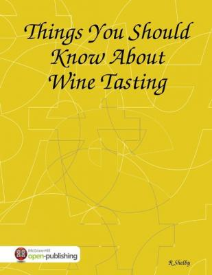 Things You Should Know About Wine Tasting by R. Shelby