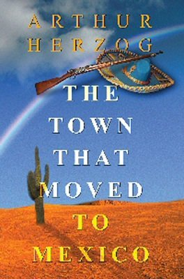 The Town That Moved To Mexico by Arthur Herzog
