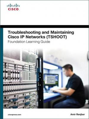 Troubleshooting and Maintaining Cisco IP Networks (TSHOOT) Foundation Learning Guide: (CCNP TSHOOT 300-135) by Amir Ranjbar