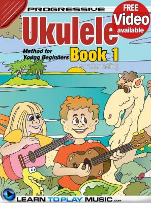 Ukulele Lessons for Kids - Book 1: How to Play Ukulele for Kids (Free Video Available) by LearnToPlayMusic. com & Peter Gelling