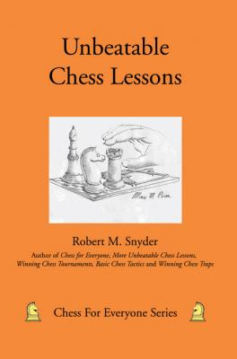 Unbeatable Chess Lessons by Robert M. Snyder