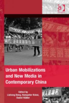 Urban Mobilizations and New Media in Contemporary China by Lisheng Dong