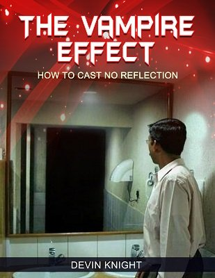The Vampire Effect: how to cast no reflection by Devin Knight