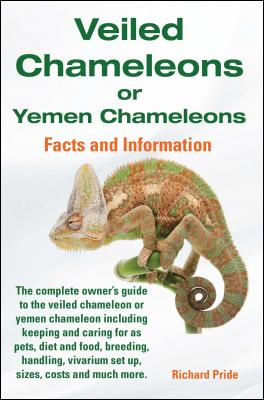 Veiled Chameleons or Yemen Chameleons complete owner's guide including facts and information on caring for as pets, breeding, di by Richard Pride