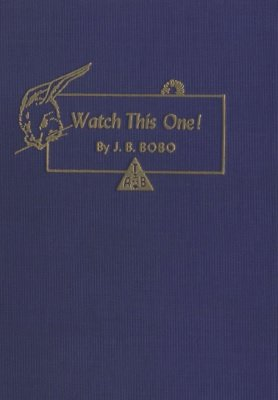 Watch This One! by J. B. Bobo