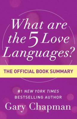 What Are the 5 Love Languages? The Official Book Summary by Gary D. Chapman