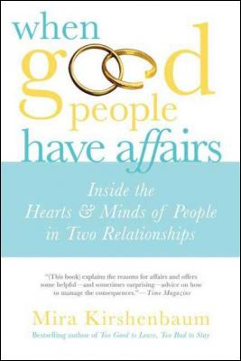 When Good People Have Affairs: Inside the Hearts & Minds of People in Two Relationships by Mira Kirshenbaum
