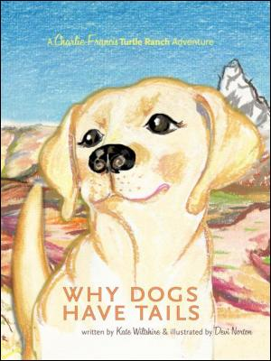 Why Dogs Have Tails by Kate Wiltshire