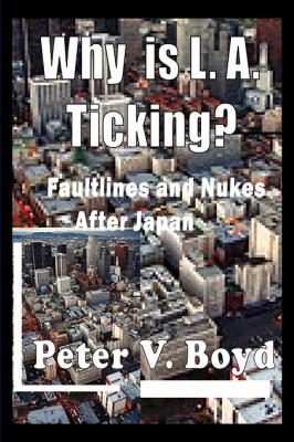 Why is L.A. Ticking? Faultlines and Nukes After Japan by Peter Boyd