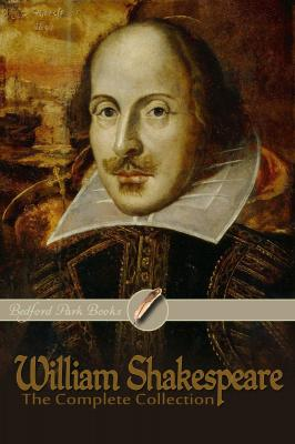 William Shakespeare: The Complete Collection (Bedford Park Books Edition) by Willaim Shakespeare