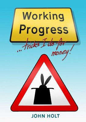Working Progress: tricks I do for money by John Holt