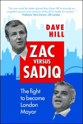 Zac Versus Sadiq: The fight to become London Mayor by Dave Hill